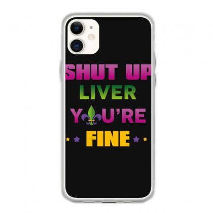Shut Up Liver You're Fine Iphone 11 Case Designed By Wizarts