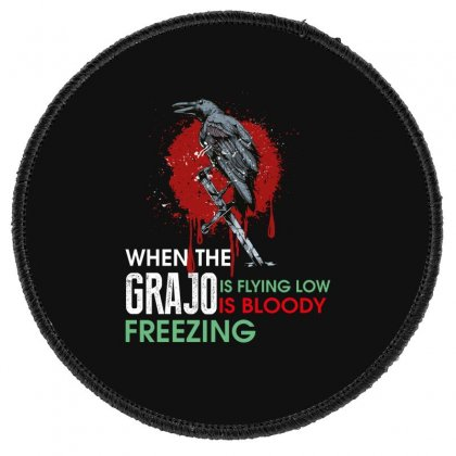 When The Grajo Is Flying Low Is Bloody Freezing Round Patch Designed By Wizarts
