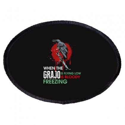 When The Grajo Is Flying Low Is Bloody Freezing Oval Patch Designed By Wizarts