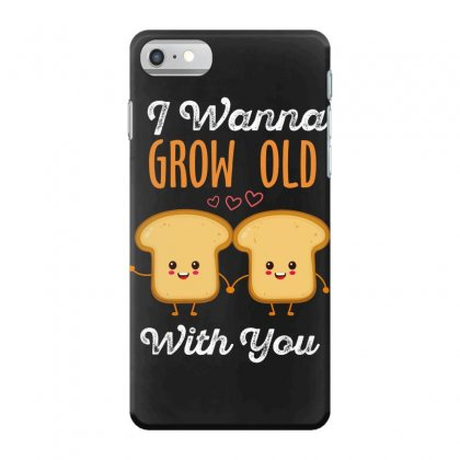 I Wanna Grow Old With You Iphone 7 Case Designed By Wizarts