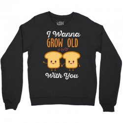 i wanna grow old with you Crewneck Sweatshirt | Artistshot