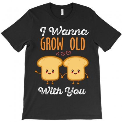 I Wanna Grow Old With You T-shirt Designed By Wizarts