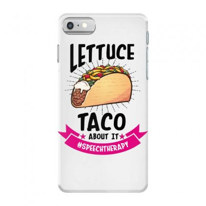Lettuce Taco Bout It Speech Therapy Iphone 7 Case Designed By Wizarts