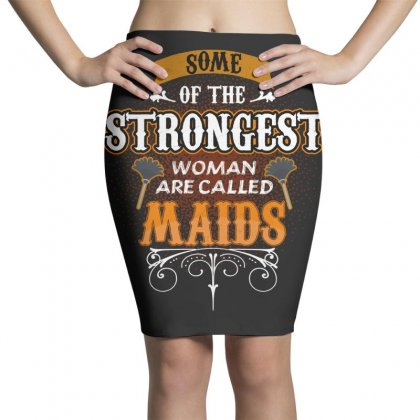 Some Of The Strongest Women Are Called Maids Pencil Skirts Designed By Wizarts