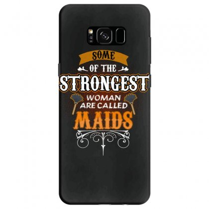 Some Of The Strongest Women Are Called Maids Samsung Galaxy S8 Case Designed By Wizarts