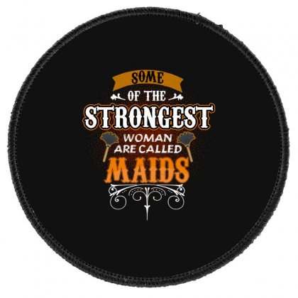Some Of The Strongest Women Are Called Maids Round Patch Designed By Wizarts