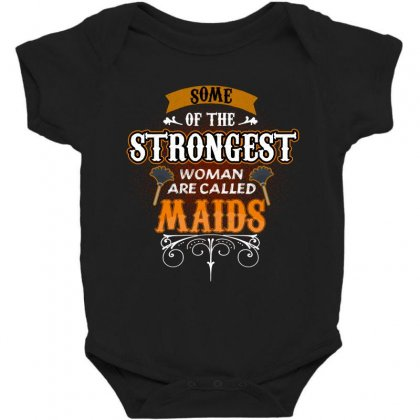 Some Of The Strongest Women Are Called Maids Baby Bodysuit Designed By Wizarts