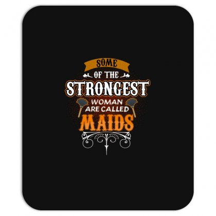 Some Of The Strongest Women Are Called Maids Mousepad Designed By Wizarts