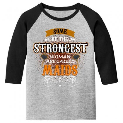 Some Of The Strongest Women Are Called Maids Youth 3/4 Sleeve Designed By Wizarts