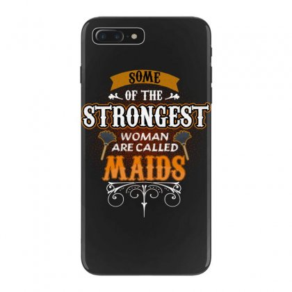 Some Of The Strongest Women Are Called Maids Iphone 7 Plus Case Designed By Wizarts