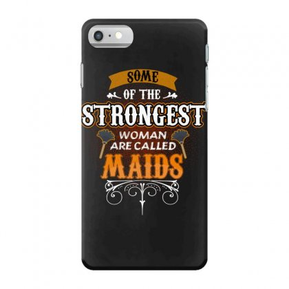 Some Of The Strongest Women Are Called Maids Iphone 7 Case Designed By Wizarts