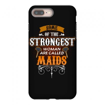 Some Of The Strongest Women Are Called Maids Iphone 8 Plus Case Designed By Wizarts