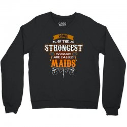 some of the strongest women are called maids Crewneck Sweatshirt | Artistshot