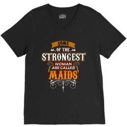 some of the strongest women are called maids V-Neck Tee | Artistshot