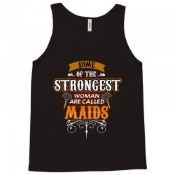 some of the strongest women are called maids Tank Top | Artistshot