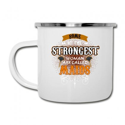 Some Of The Strongest Women Are Called Maids Camper Cup Designed By Wizarts