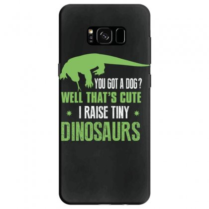 You Got A Dog Well That's Cute I Raise Tiny Dinosaurs Samsung Galaxy S8 Case Designed By Wizarts