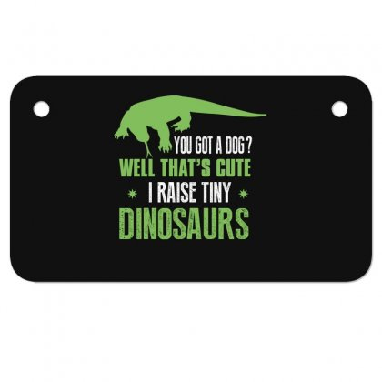 You Got A Dog Well That's Cute I Raise Tiny Dinosaurs Motorcycle License Plate Designed By Wizarts