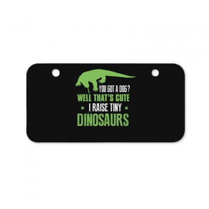 You Got A Dog Well That's Cute I Raise Tiny Dinosaurs Bicycle License Plate Designed By Wizarts