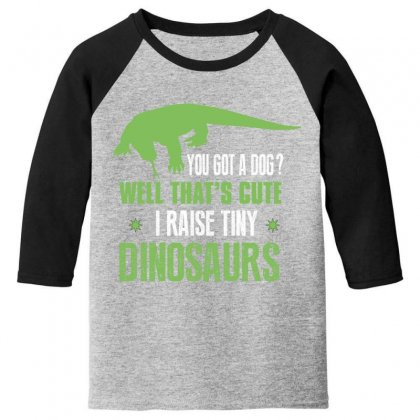 You Got A Dog Well That's Cute I Raise Tiny Dinosaurs Youth 3/4 Sleeve Designed By Wizarts