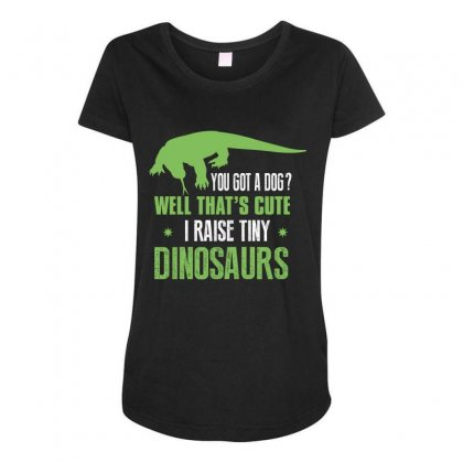 You Got A Dog Well That's Cute I Raise Tiny Dinosaurs Maternity Scoop Neck T-shirt Designed By Wizarts