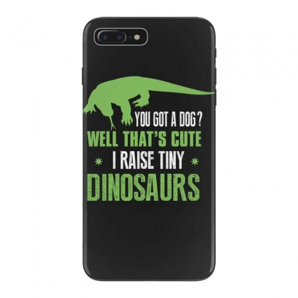 You Got A Dog Well That's Cute I Raise Tiny Dinosaurs Iphone 7 Plus Case Designed By Wizarts