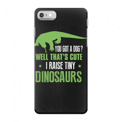 You Got A Dog Well That's Cute I Raise Tiny Dinosaurs Iphone 7 Case Designed By Wizarts
