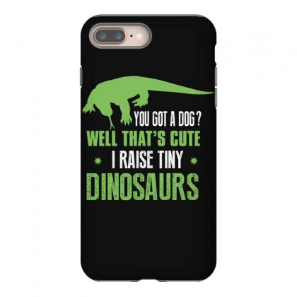 You Got A Dog Well That's Cute I Raise Tiny Dinosaurs Iphone 8 Plus Case Designed By Wizarts
