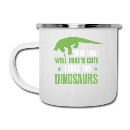You Got A Dog Well That's Cute I Raise Tiny Dinosaurs Camper Cup Designed By Wizarts