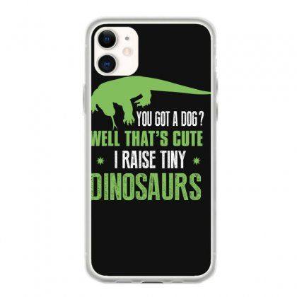 You Got A Dog Well That's Cute I Raise Tiny Dinosaurs Iphone 11 Case Designed By Wizarts