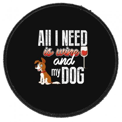 All I Need Is Wine And My Dog Round Patch Designed By Wizarts