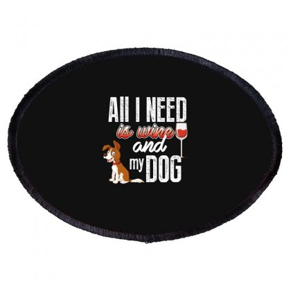 All I Need Is Wine And My Dog Oval Patch Designed By Wizarts