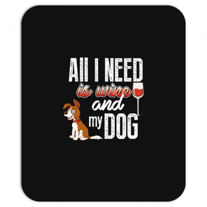 All I Need Is Wine And My Dog Mousepad Designed By Wizarts