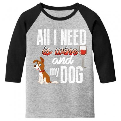 All I Need Is Wine And My Dog Youth 3/4 Sleeve Designed By Wizarts