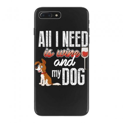 All I Need Is Wine And My Dog Iphone 7 Plus Case Designed By Wizarts