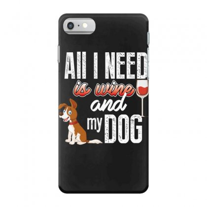 All I Need Is Wine And My Dog Iphone 7 Case Designed By Wizarts