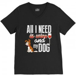 all i need is wine and my dog V-Neck Tee | Artistshot
