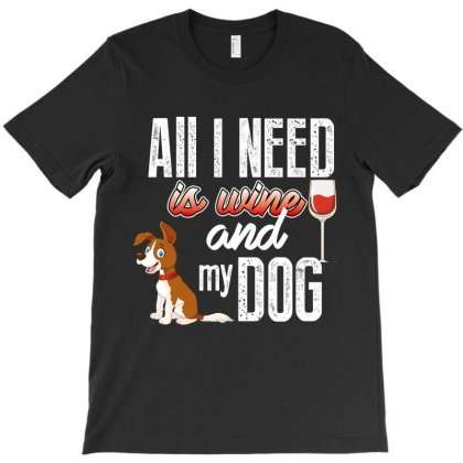 All I Need Is Wine And My Dog T-shirt Designed By Wizarts