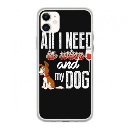 All I Need Is Wine And My Dog Iphone 11 Case Designed By Wizarts
