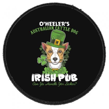Heeler Australian Cattle Dog Irish Pub Can You Handle Yes Licker Round Patch Designed By Wizarts