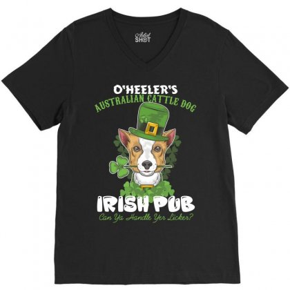 Heeler Australian Cattle Dog Irish Pub Can You Handle Yes Licker V-neck Tee Designed By Wizarts