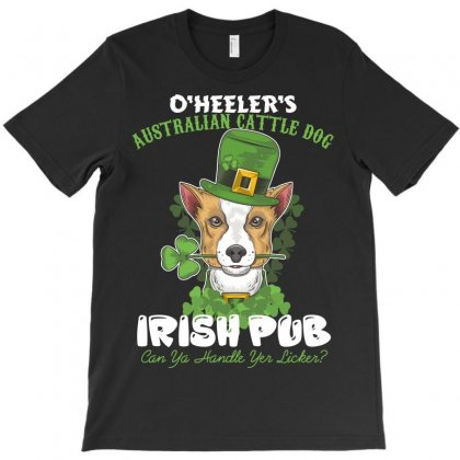 Heeler Australian Cattle Dog Irish Pub Can You Handle Yes Licker T-shirt Designed By Wizarts