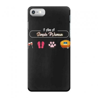 I Am A Simple Woman Iphone 7 Case Designed By Wizarts
