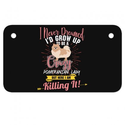 I Never Dreamed I'd Grow Up To Be A Crazy Pomeranian Lady But Here I A Motorcycle License Plate Designed By Wizarts