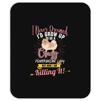 I Never Dreamed I'd Grow Up To Be A Crazy Pomeranian Lady But Here I A Mousepad Designed By Wizarts