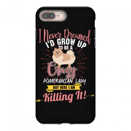 I Never Dreamed I'd Grow Up To Be A Crazy Pomeranian Lady But Here I A Iphone 8 Plus Case Designed By Wizarts