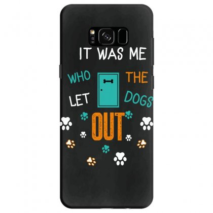 It Was Me Who Let The Dogs Out Samsung Galaxy S8 Case Designed By Wizarts