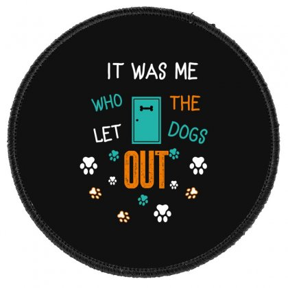 It Was Me Who Let The Dogs Out Round Patch Designed By Wizarts