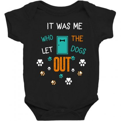 It Was Me Who Let The Dogs Out Baby Bodysuit Designed By Wizarts
