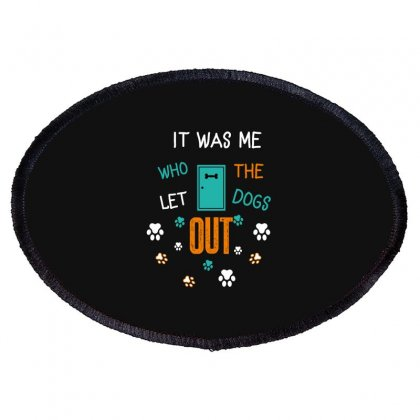It Was Me Who Let The Dogs Out Oval Patch Designed By Wizarts
